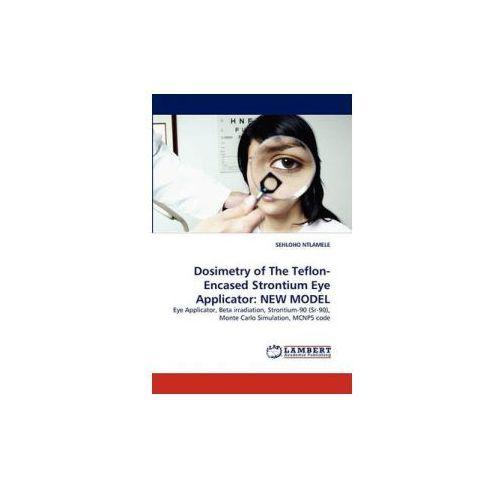 Dosimetry of The Teflon-Encased Strontium Eye Applicator: NEW MODEL
