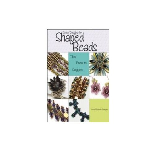 Great Designs for Shaped Beads: Tilas, Peanuts, & Daggers (9780871164957)