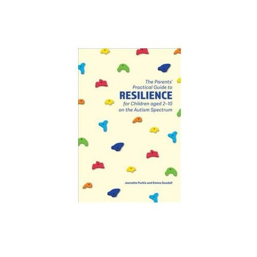 Parents' Practical Guide to Resilience for Children aged 2-10 on the Autism Spectrum (9781785922749)