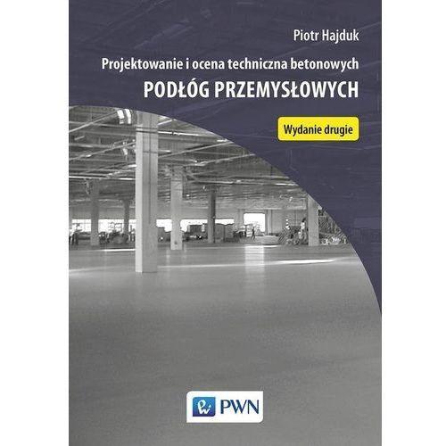 Projektowanie i ocena techniczna betonowych podłóg przemysłowych [Hajduk Piotr], oprawa miękka