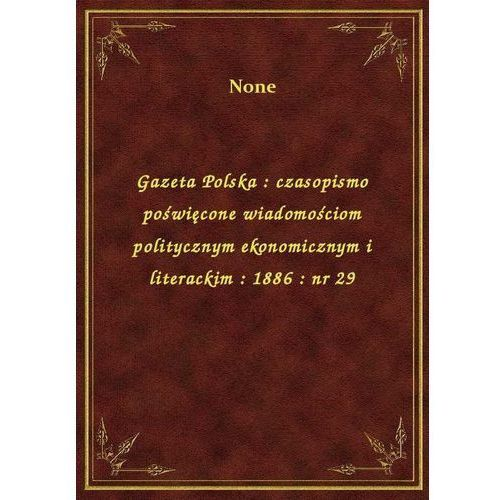 Gazeta Polska: czasopismo poświęcone wiadomościom politycznym ekonomicznym i literackim: 1886: nr 29