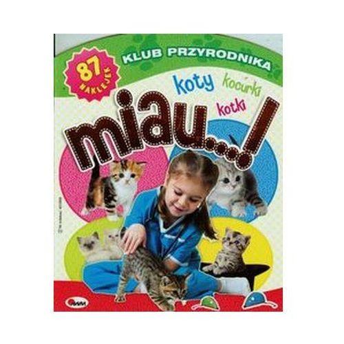 Klub przyrodnika. Koty, kocurki, kotki. Kolorowe zwierzaki + 87 naklejek Praca zbiorowa (9788372509529)