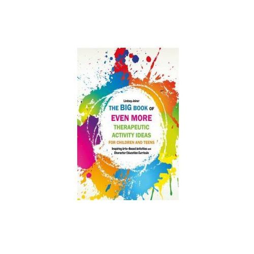 Big Book of EVEN MORE Therapeutic Activity Ideas for Children and Teens