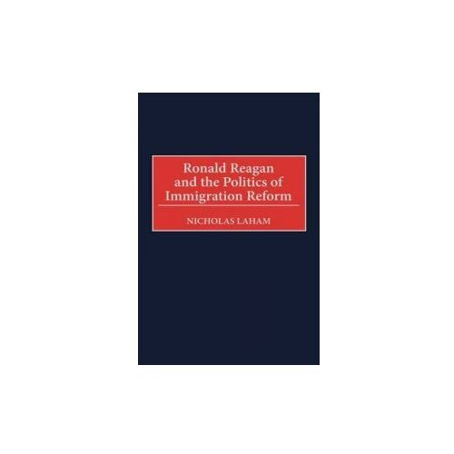 Ronald Reagan and the Politics of Immigration Reform (9780275967239)