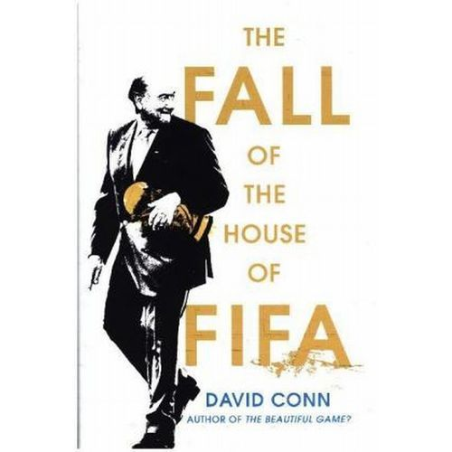 The Fall of the House of Fifa - Conn David (2017)