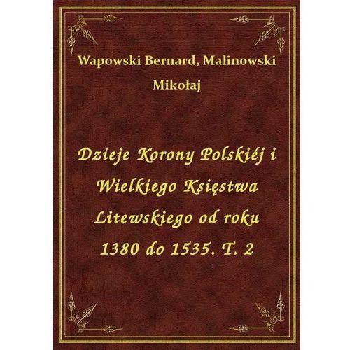 Dzieje Korony Polskiéj i Wielkiego Księstwa Litewskiego od roku 1380 do 1535. T. 2 (9788328424463)