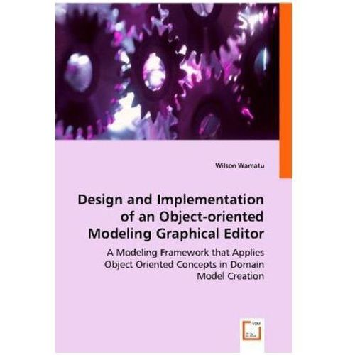 Design And Implementation Of An Object - Oriented Modeling Graphical Editor (9783836489867)