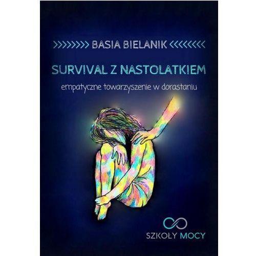 Survival z nastolatkiem. Empatyczne towarzyszenie w dorastaniu - Basia Bielanik (MOBI) (9788381268004)