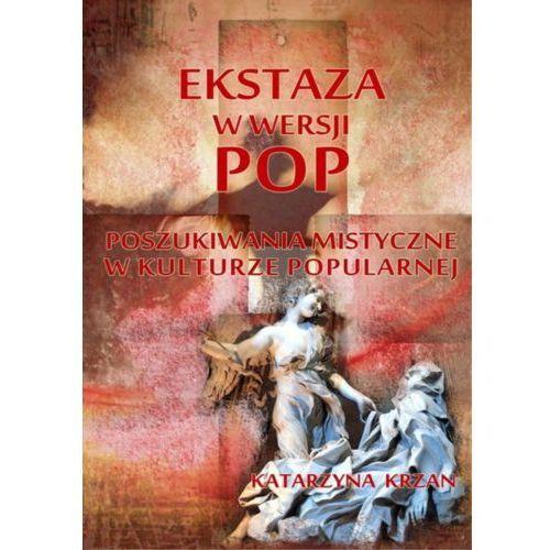 Ekstaza w wersji pop. Poszukiwania mistyczne w kulturze popularnej - Katarzyna Krzan (2012)