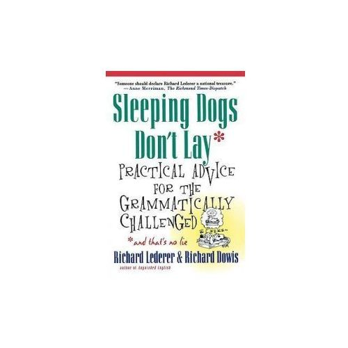 Sleeping Dogs Don't Lay: Practical Advice for the Grammatically Challenged*and That's No Lie