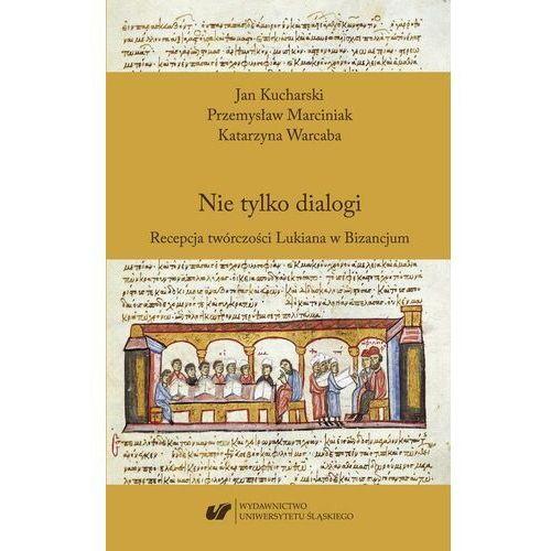 Nie tylko dialogi. Recepcja twórczości Lukiana w Bizancjum - Jan Kucharski - ebook