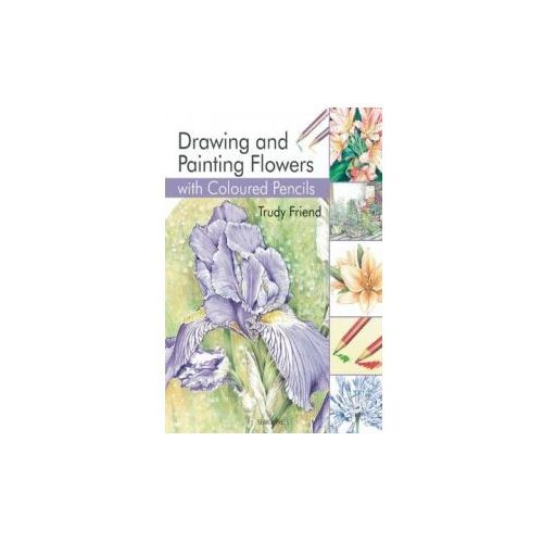 Drawing & Painting Flowers with Coloured Pencils, Friend, Trudy