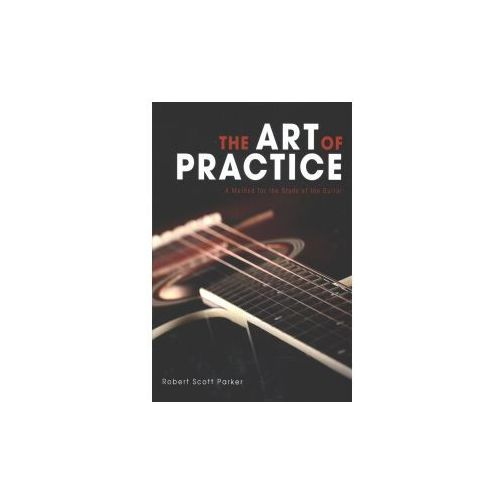 The Art of Practice: A Method for the Study of the Guitar (9781543902822)