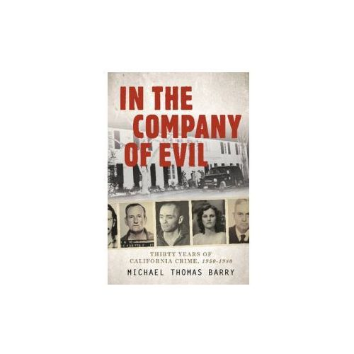In the Company of Evil thirty Years of California Crime, 1950-1980 (9780764350030)