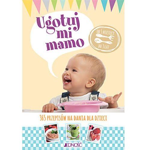 Ugotuj mi mamo. 365 przepisów na dania dla dzieci - Praca zbiorowa, Jedność