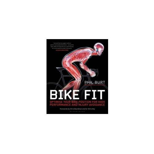 Bike Fit: Optimise Your Bike Position for High Performance and Injury Avoidance, Phil Burt