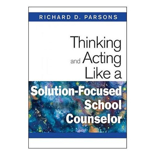 Thinking and Acting Like a Solution-Focused School Counselor (9781412966450)