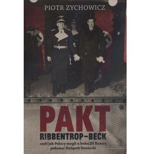 Pakt Ribbentrop-Beck. czyli jak Polacy mogli u boku III Rzeszy pokonać Związek Sowiecki (9788375109214)