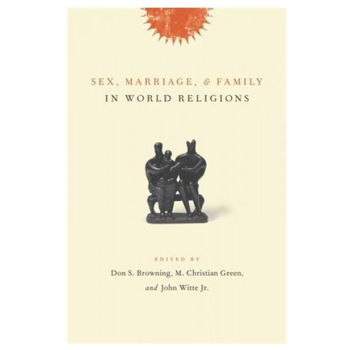 SEX MARRIAGE & FAMILY IN WORLD RELIGIONS (9780231131179)