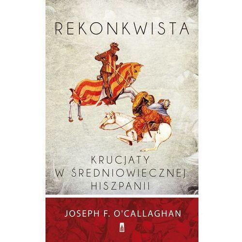 Rekonkwista Krucjaty w średniowiecznej Hiszpanii - Joseph F. O′callaghan - ebook