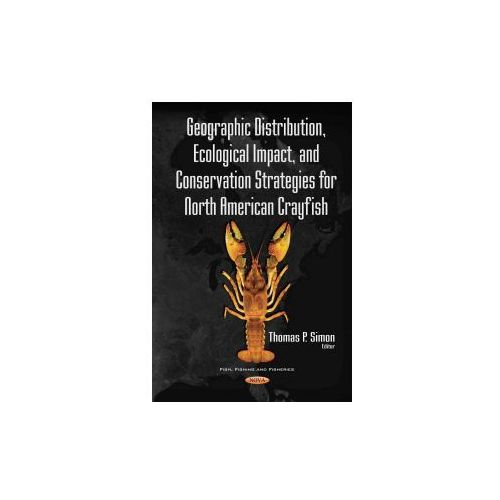 Geographic Distribution, Ecological Impact, Conservation Strategies for North American Crayfish (9781634853651)