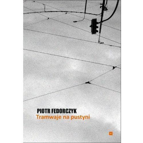 Tramwaje na pustyni - Piotr Fedorczyk (64 str.)