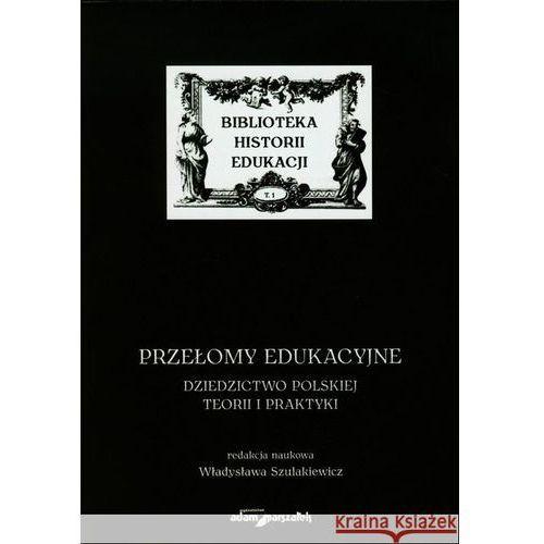 Przełomy edukacyjne. Dziedzictwo polskiej teorii i praktyki, praca zbiorowa