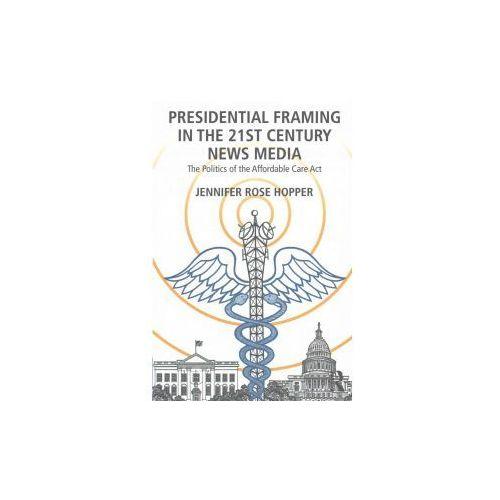 Presidential Framing in the 21st Century News Media