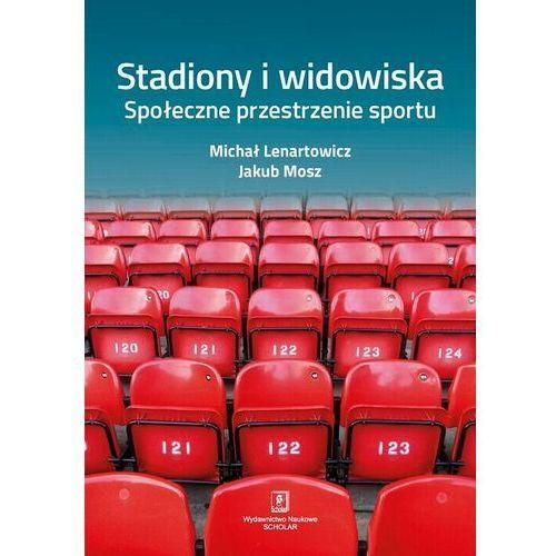 Stadiony i widowiska. Społeczne przestrzenie sportu - Michał Lenartowicz - ebook