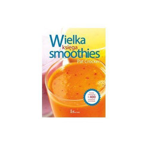 Wielka księga smoothies - 400 przepisów na koktajle - P. Crocker