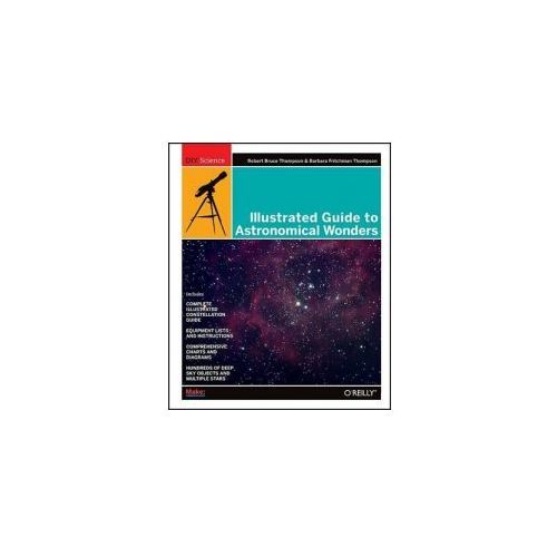 Illustrated Guide to Astronomical Wonders. From Novice to Master Observer (9780596526856)