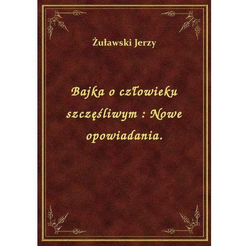 Bajka o człowieku szczęśliwym: Nowe opowiadania., Klasyka Literatury Nexto