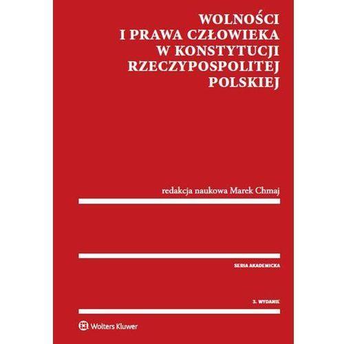 Wolności i prawa człowieka w Konstytucji Rzeczypospolitej Polskiej (280 str.)