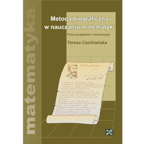 Metoda biograficzna w nauczaniu matematyki. Prace projektowe i inscenizacje, Czerklańska Teresa