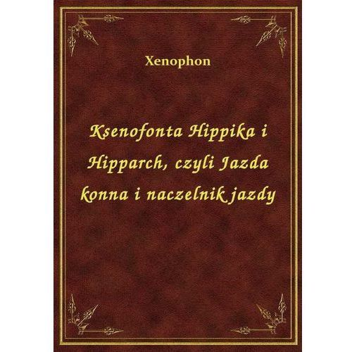 Ksenofonta Hippika i Hipparch, czyli Jazda konna i naczelnik jazdy, Xenophon