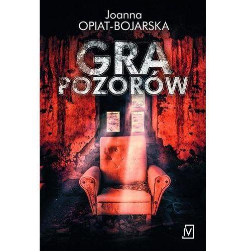 Gra pozorów - Joanna Opiat-Bojarska (2016)