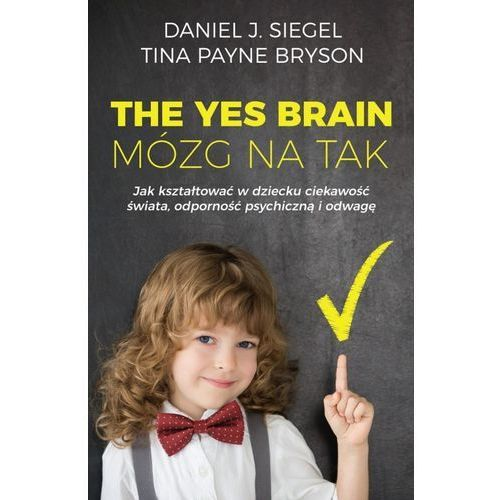 The Yes Brain. Mózg na Tak - Daniel J. Siegel, Tina Payne Bryson (MOBI) (9788327635426)