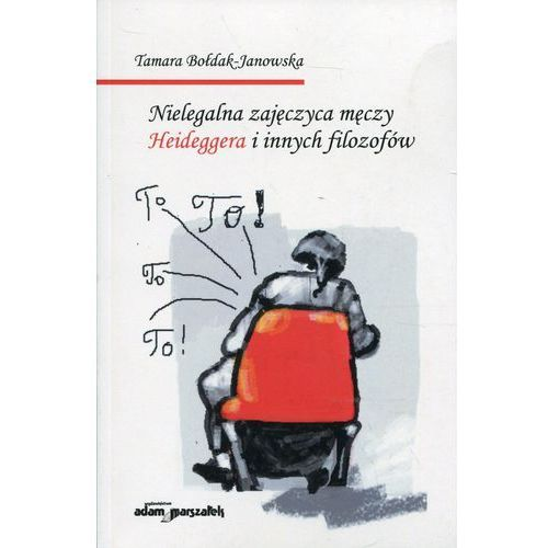Nielegalna zajęczyca męczy Heideggera i innych filozofów - Tamara Bołdak-Janowska OD 24,99zł DARMOWA DOSTAWA KIOSK RUCHU