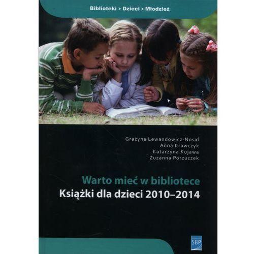 Warto mieć w bibliotece. Książki dla dzieci 2010-2014 (9788364203435)