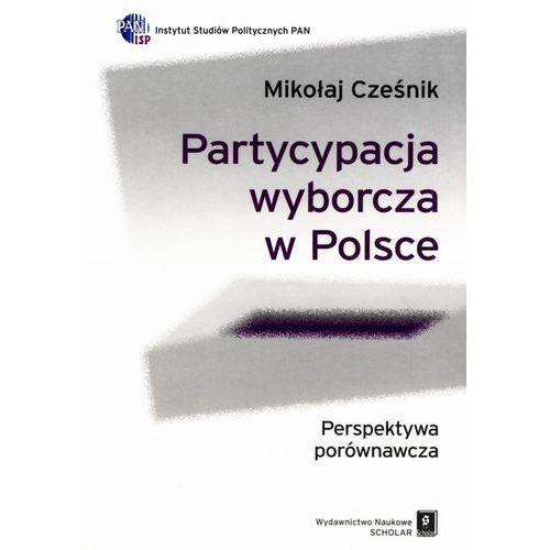 Partcypacja Wyborcza W Polsce. Perspektywa Porównawcza (240 str.)