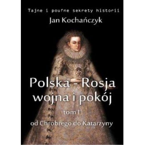 Polska-Rosja: wojna i pokój. Tom 1 Od Chrobrego do Katarzyny - Jan Kochańczyk (176 str.)