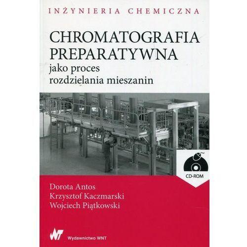 Chromatografia preparatywna jako proces rozdzielania mieszanin + CD - Dorota Antos, Krzysztof Kaczmarski, Wojciech Piątkowski (2017)