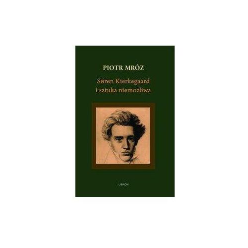 Soren Kierkegaard i sztuka niemożliwa - Piotr Mróz