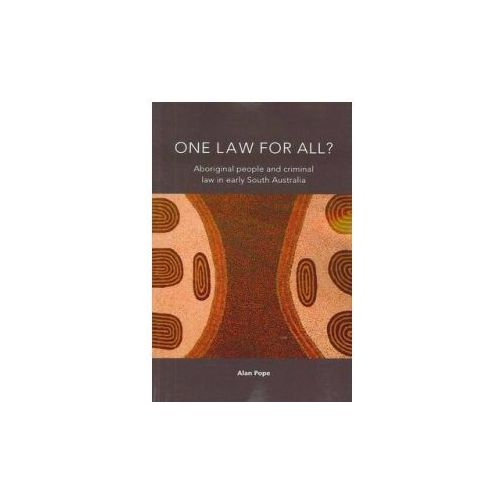 One Law For All? Aboriginal people and criminal law in early South Australia