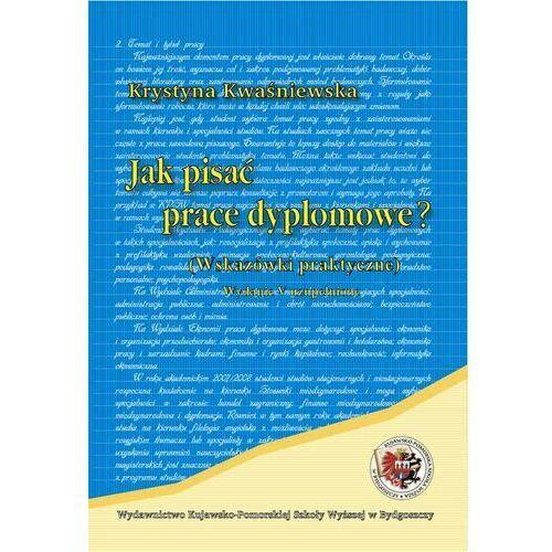Jak pisać prace dyplomowe. Wskazówki praktyczne - Krystyna Kwaśniewska - ebook