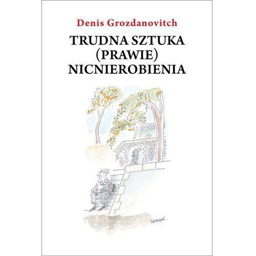 TRUDNA SZTUKA (PRAWIE) NICNIEROBIENIA (oprawa miękka) (Książka) (286 str.)