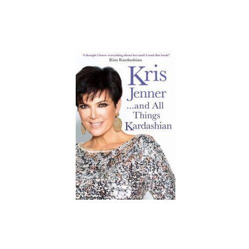 Kris Jenner... and All Things Kardashian (320 str.)