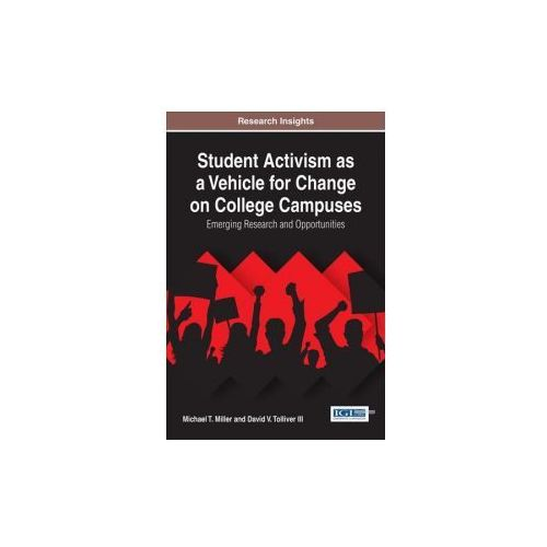 Student Activism as a Vehicle for Change on College Campuses (9781522521730)