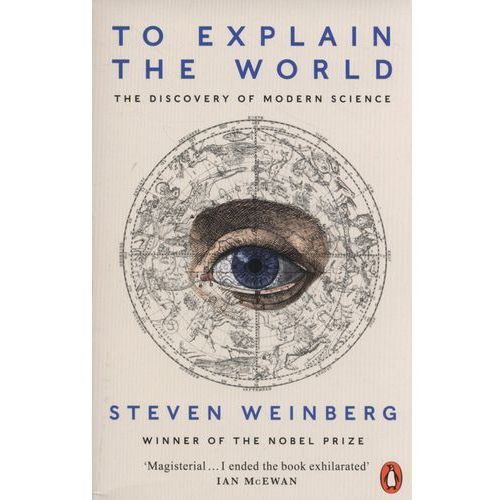 To Explain the World, Weinberg Steven