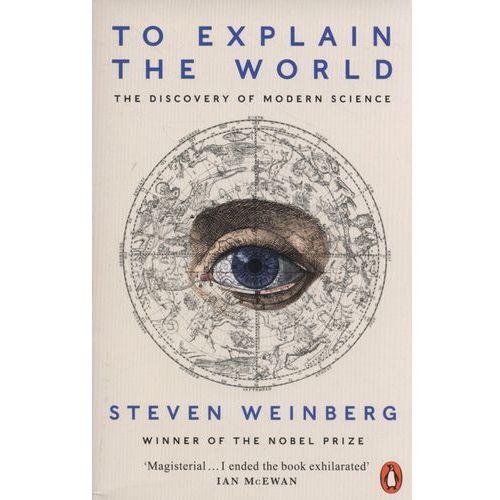 To Explain the World, Weinberg Steven